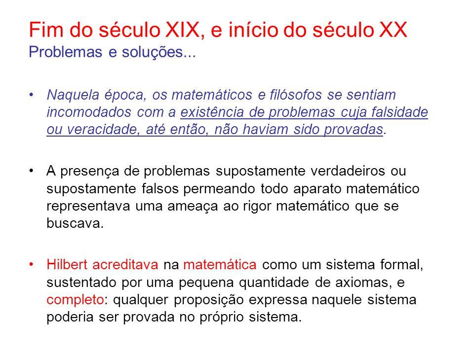 Fim do século XIX, e início do século XX Problemas e soluções... Naquela época, os matemáticos e filósofos se sentiam incomodados com a existência de