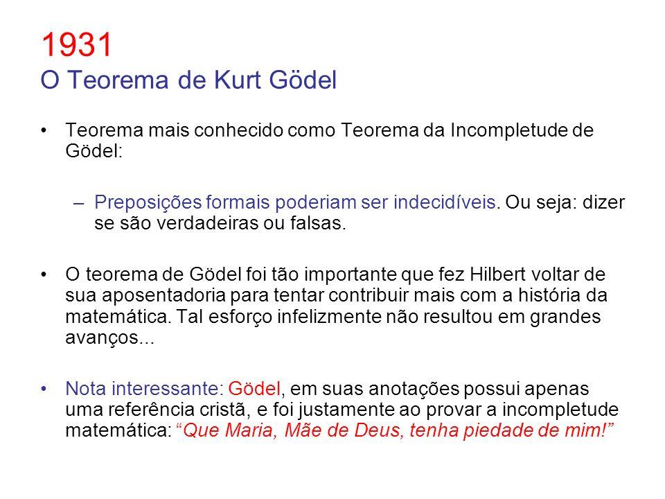1931 O Teorema de Kurt Gödel Teorema mais conhecido como Teorema da Incompletude de Gödel: –Preposições formais poderiam ser indecidíveis. Ou seja: di