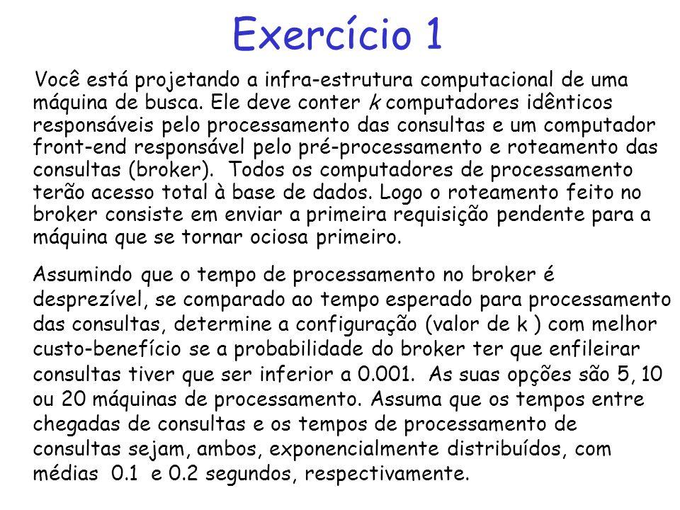Exercício 1 Você está projetando a infra-estrutura computacional de uma máquina de busca. Ele deve conter k computadores idênticos responsáveis pelo p