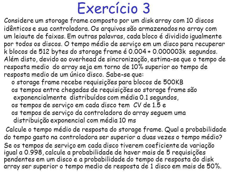 Exercício 3 Considere um storage frame composto por um disk array com 10 discos idênticos e sua controladora. Os arquivos são armazenados no array com