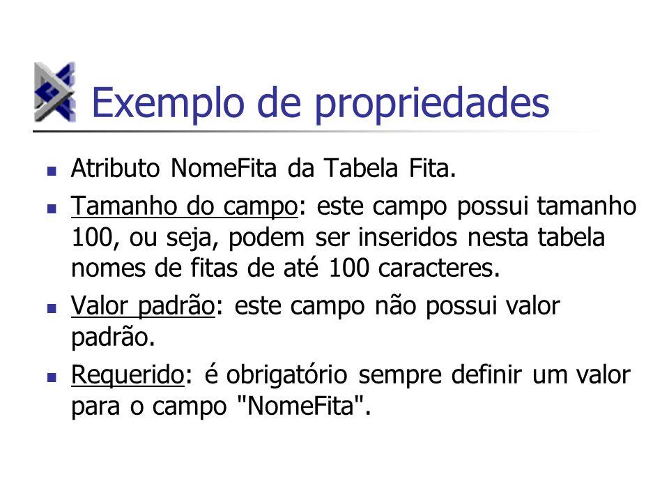 Exemplo de propriedades Atributo NomeFita da Tabela Fita. Tamanho do campo: este campo possui tamanho 100, ou seja, podem ser inseridos nesta tabela n