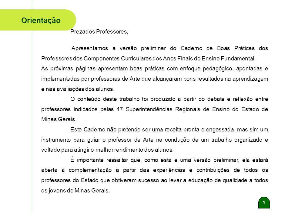 Caderno de Boas Práticas dos Professores de Arte das Escolas Estaduais de Minas Gerais Secretaria de Estado de Educação de Minas Gerais-2012 Feliz é a