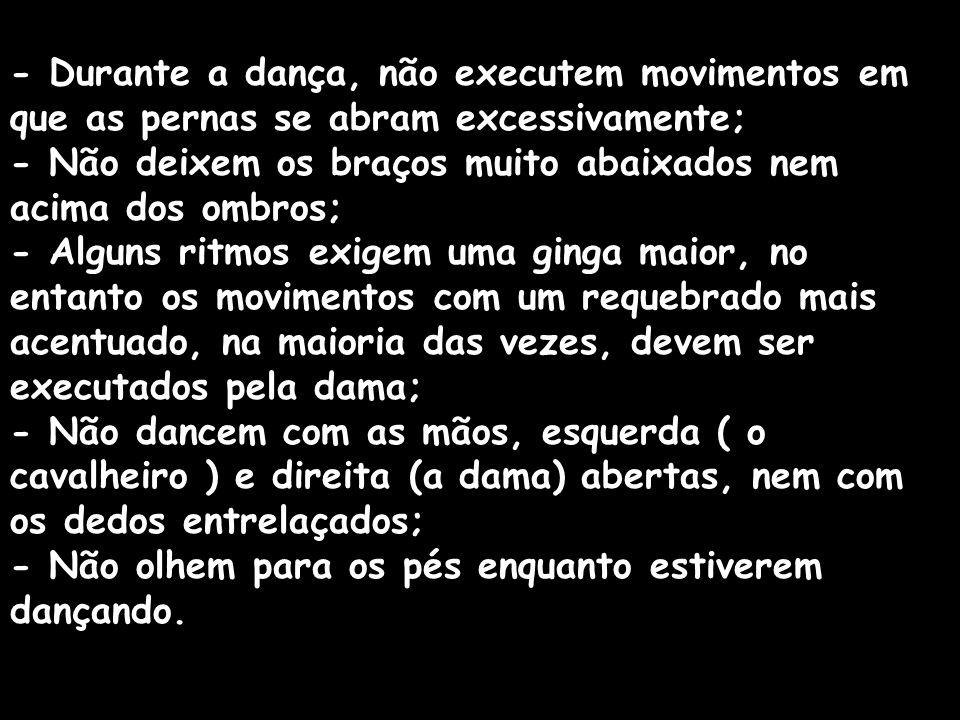 - Durante a dança, não executem movimentos em que as pernas se abram excessivamente; - Não deixem os braços muito abaixados nem acima dos ombros; - Al
