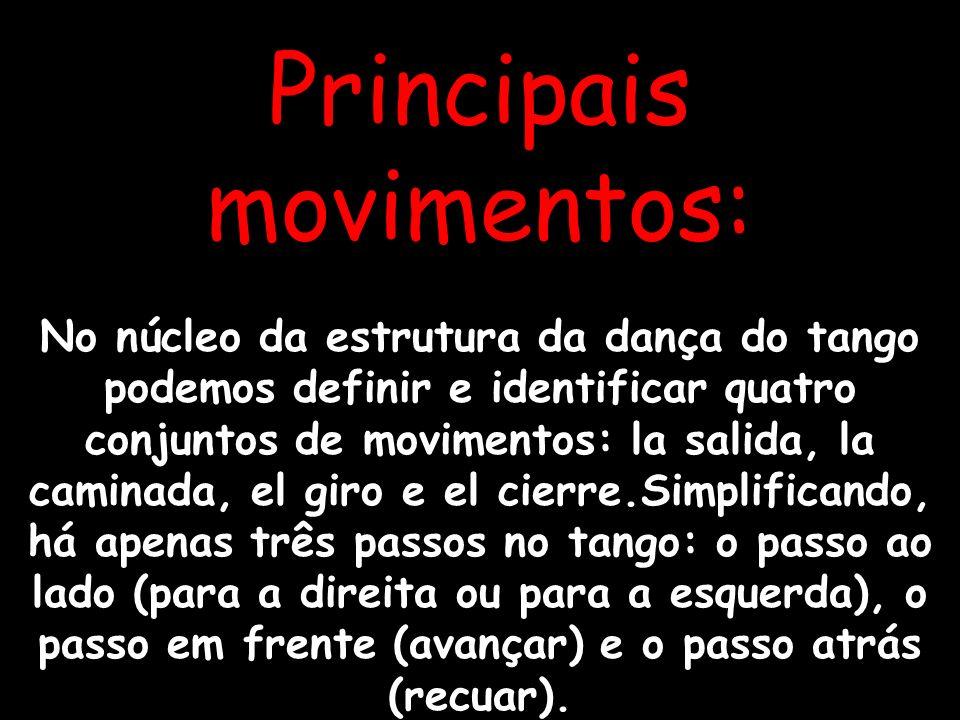Principais movimentos: No núcleo da estrutura da dança do tango podemos definir e identificar quatro conjuntos de movimentos: la salida, la caminada,