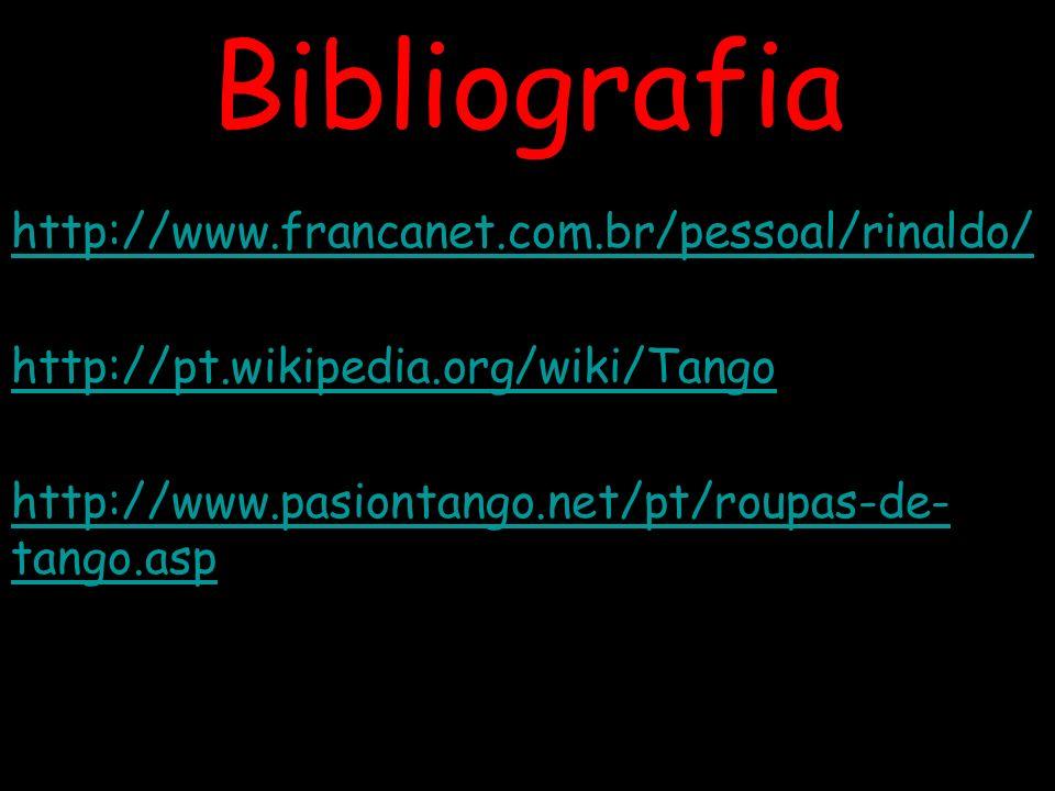 Bibliografia http://www.francanet.com.br/pessoal/rinaldo/ http://pt.wikipedia.org/wiki/Tango http://www.pasiontango.net/pt/roupas-de- tango.asp