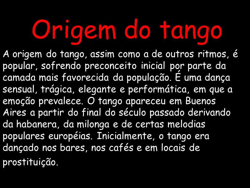 Origem do tango A origem do tango, assim como a de outros ritmos, é popular, sofrendo preconceito inicial por parte da camada mais favorecida da popul