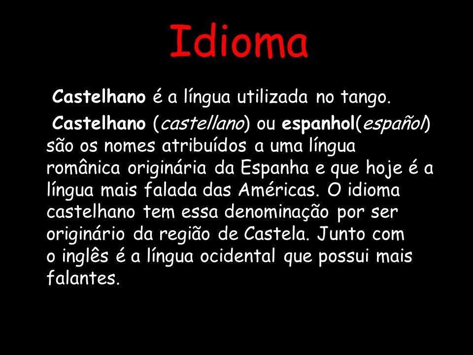Idioma Castelhano é a língua utilizada no tango. Castelhano (castellano) ou espanhol(español) são os nomes atribuídos a uma língua românica originária