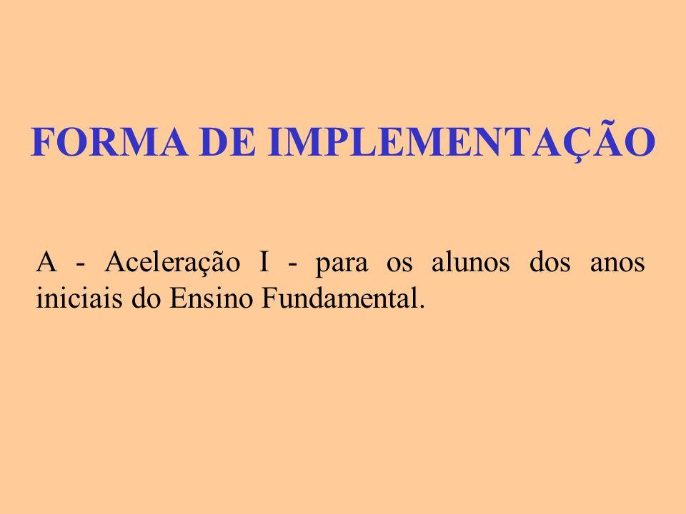 FORMA DE IMPLEMENTAÇÃO A - Aceleração I - para os alunos dos anos iniciais do Ensino Fundamental.