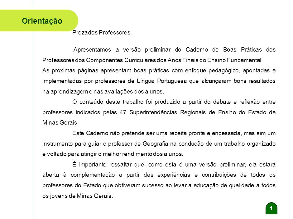 1 Orientação Prezados Professores, Apresentamos a versão preliminar do Caderno de Boas Práticas dos Professores dos Componentes Curriculares dos Anos Finais do Ensino Fundamental.