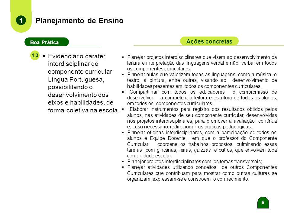 6 Planejamento de Ensino 1 Boa Prática Ações concretas 1.3 Evidenciar o caráter interdisciplinar do componente curricular Língua Portuguesa, possibilitando o desenvolvimento dos eixos e habilidades, de forma coletiva na escola.