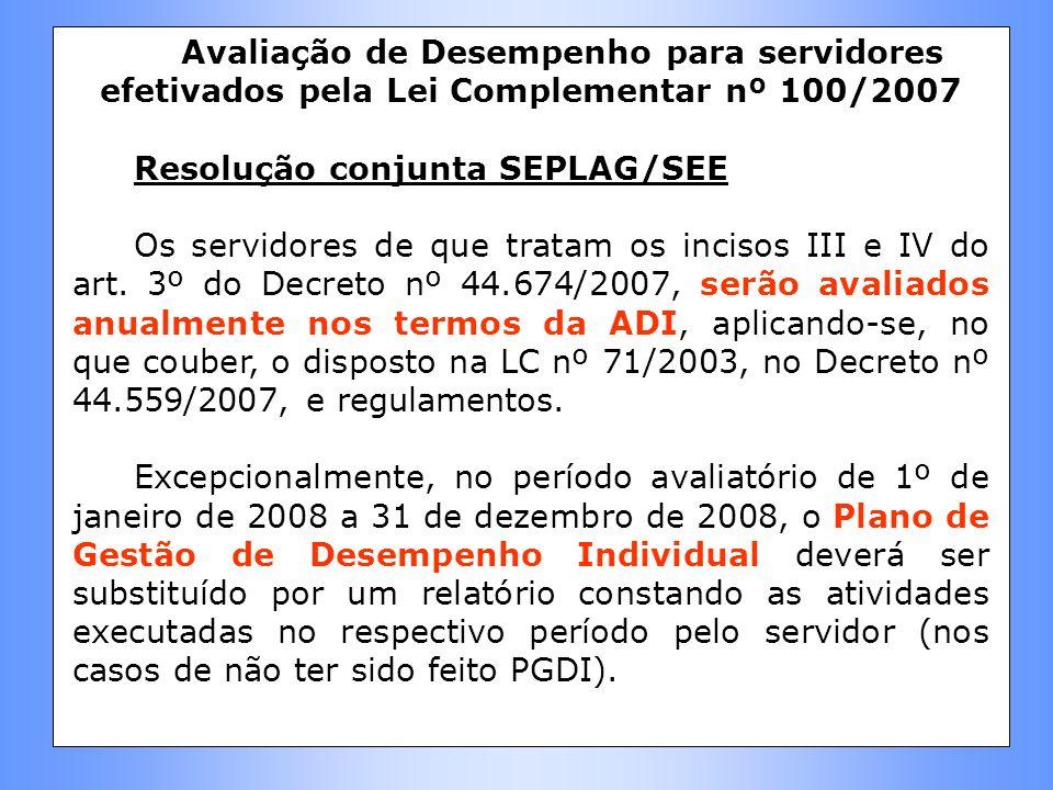 Avaliação de Desempenho para servidores efetivados pela Lei Complementar nº 100/2007 Resolução conjunta SEPLAG/SEE Os servidores de que tratam os inci