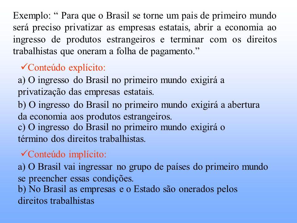 Exemplo: Para que o Brasil se torne um pais de primeiro mundo será preciso privatizar as empresas estatais, abrir a economia ao ingresso de produtos estrangeiros e terminar com os direitos trabalhistas que oneram a folha de pagamento.