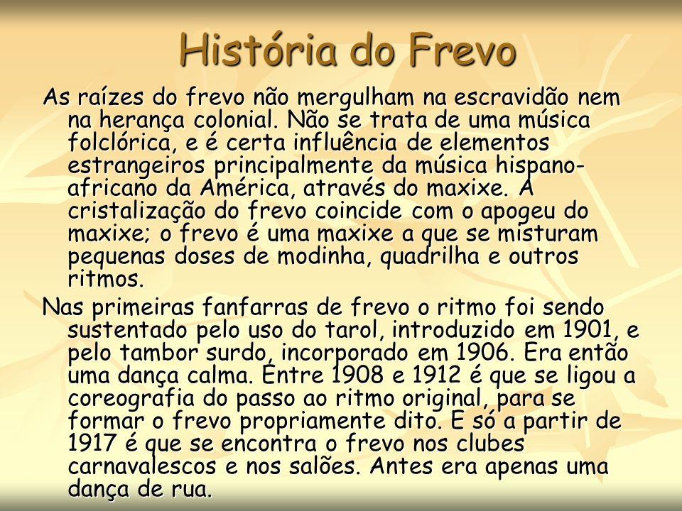 História do Frevo As raízes do frevo não mergulham na escravidão nem na herança colonial. Não se trata de uma música folclórica, e é certa influência