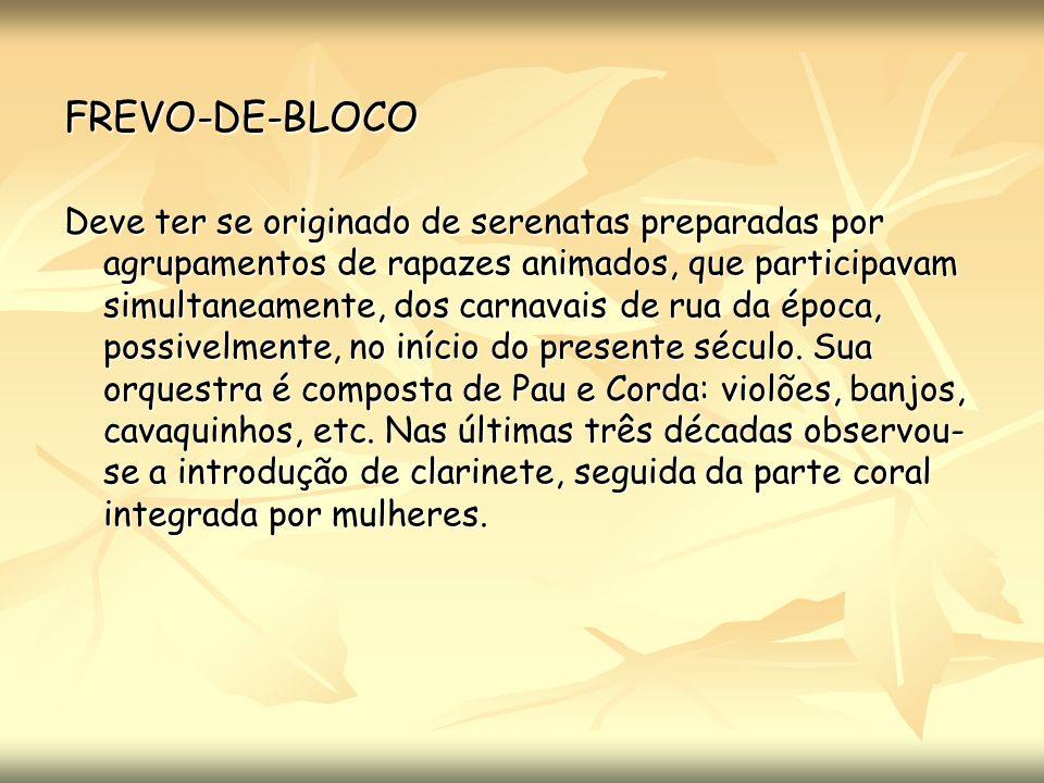 FREVO-DE-BLOCO Deve ter se originado de serenatas preparadas por agrupamentos de rapazes animados, que participavam simultaneamente, dos carnavais de