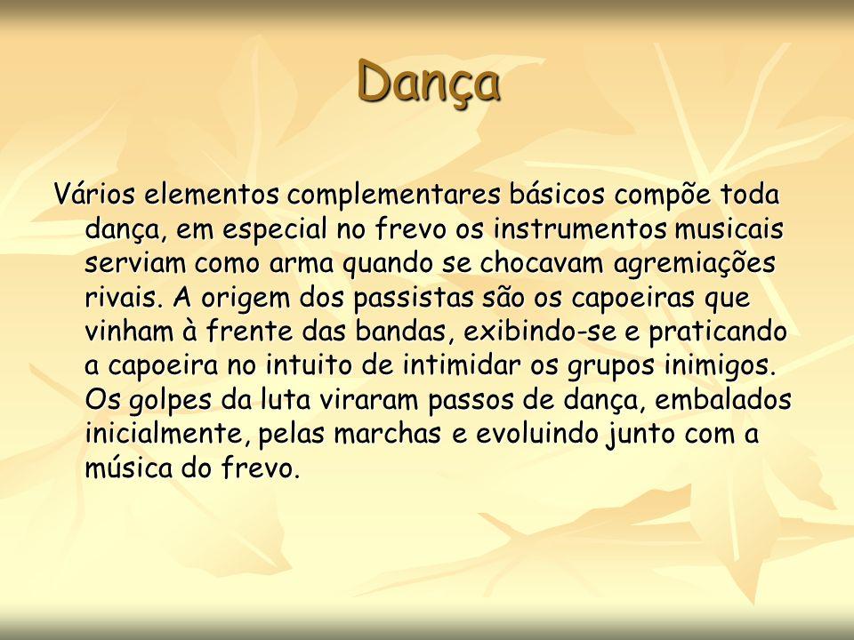 Dança Vários elementos complementares básicos compõe toda dança, em especial no frevo os instrumentos musicais serviam como arma quando se chocavam ag