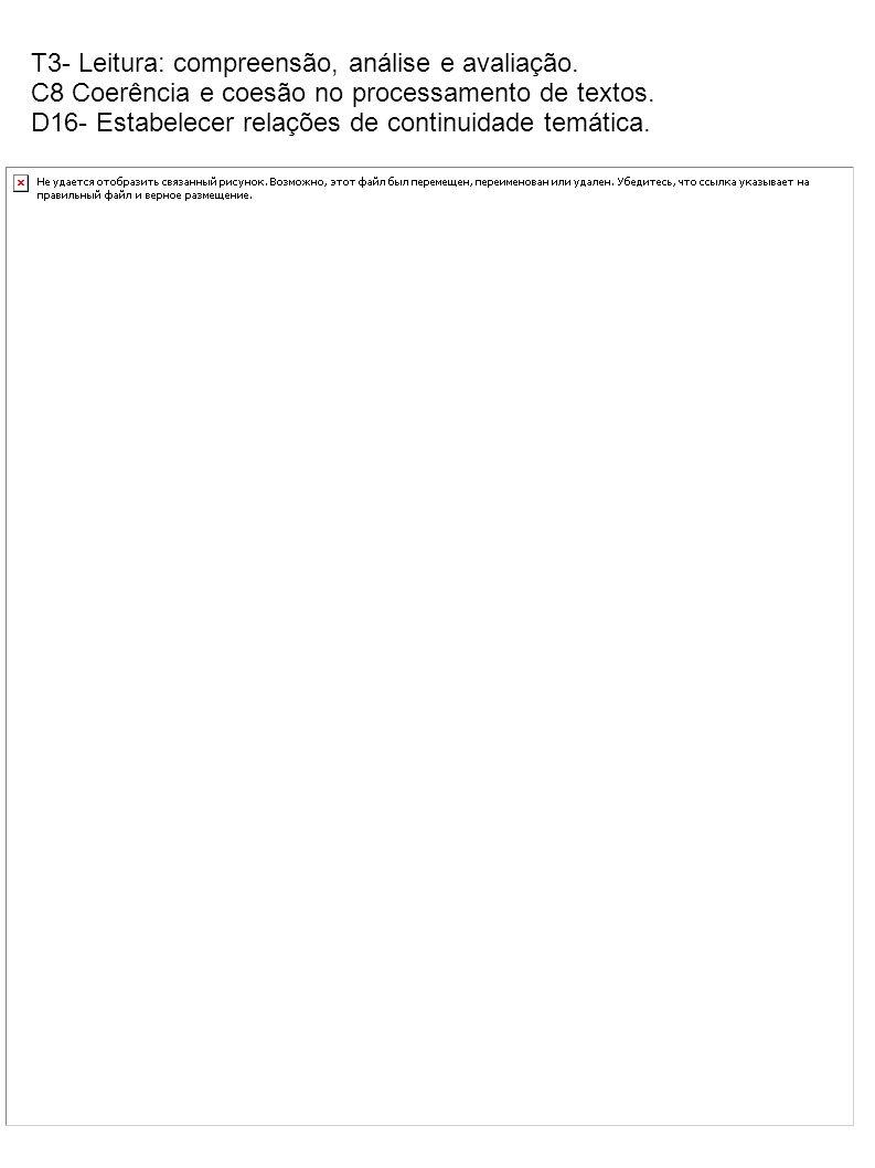 T3- Leitura: compreensão, análise e avaliação. C8 Coerência e coesão no processamento de textos. D16- Estabelecer relações de continuidade temática.