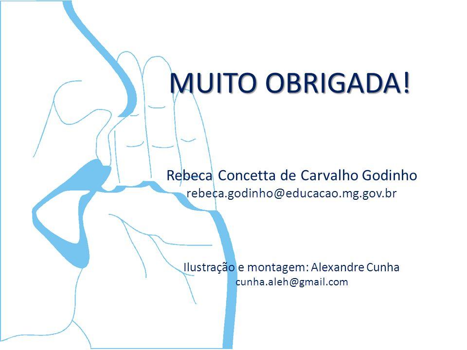 MUITO OBRIGADA! Rebeca Concetta de Carvalho Godinho rebeca.godinho@educacao.mg.gov.br Ilustração e montagem: Alexandre Cunha cunha.aleh@gmail.com