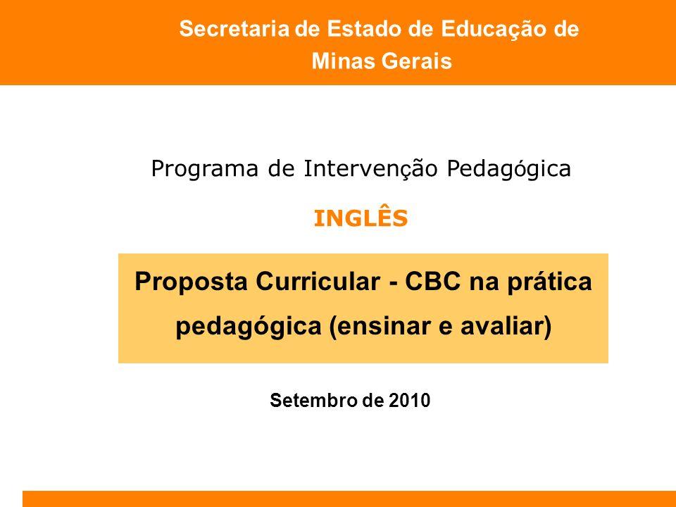 Setembro de 2010 Secretaria de Estado de Educação de Minas Gerais Proposta Curricular - CBC na prática pedagógica (ensinar e avaliar) Programa de Inte