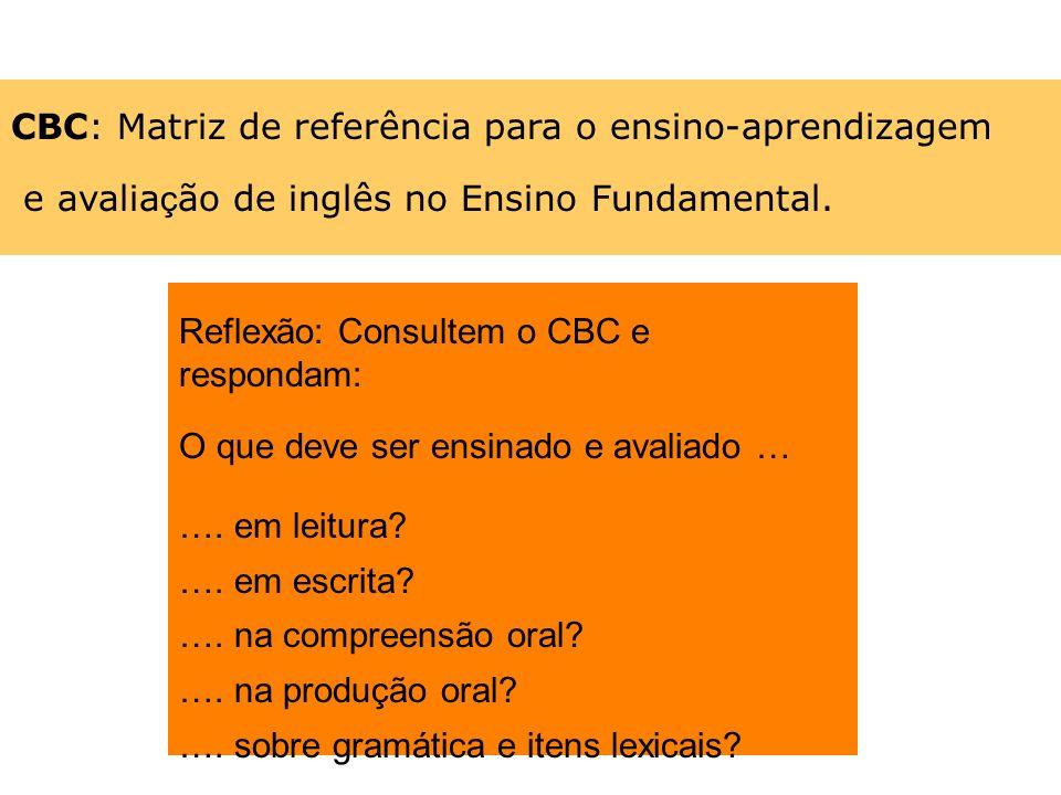 CBC: Matriz de referência para o ensino-aprendizagem e avalia ç ão de inglês no Ensino Fundamental. Reflexão: Consultem o CBC e respondam: O que deve