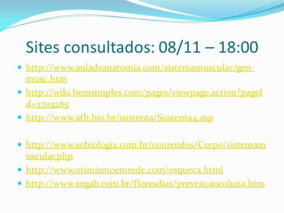 Sites consultados: 08/11 – 18:00 http://www.auladeanatomia.com/sistemamuscular/gen- musc.htm http://www.auladeanatomia.com/sistemamuscular/gen- musc.h