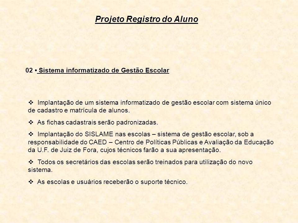 Projeto Registro do Aluno 02 Sistema informatizado de Gestão Escolar Implantação de um sistema informatizado de gestão escolar com sistema único de ca