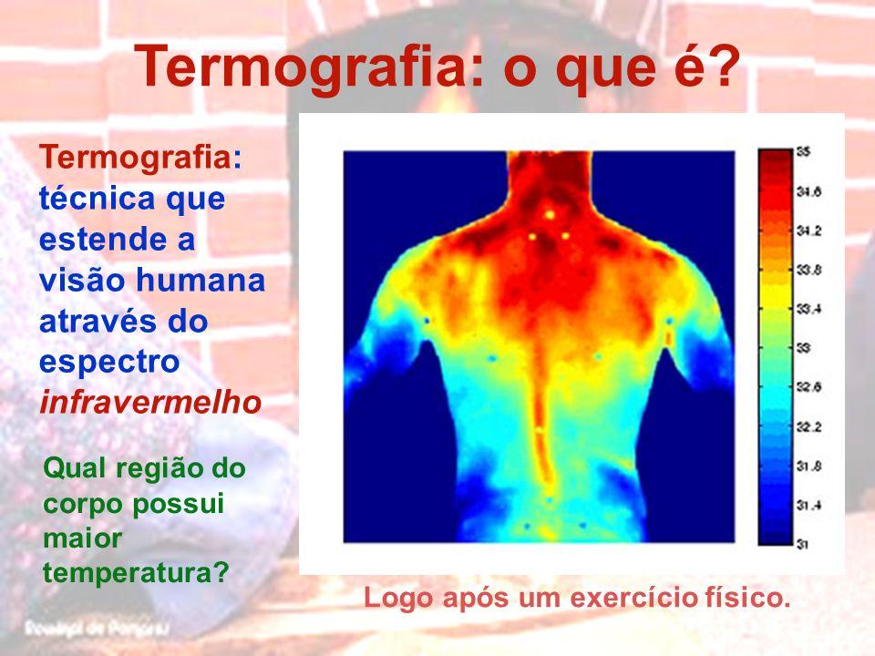 Termografia: técnica que estende a visão humana através do espectro infravermelho Termografia: o que é? Qual região do corpo possui maior temperatura?
