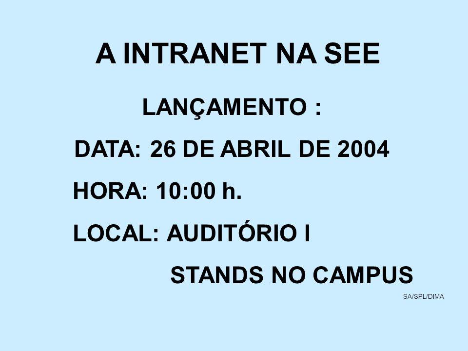 A INTRANET NA SEE LANÇAMENTO : DATA: 26 DE ABRIL DE 2004 HORA: 10:00 h. LOCAL: AUDITÓRIO I STANDS NO CAMPUS SA/SPL/DIMA