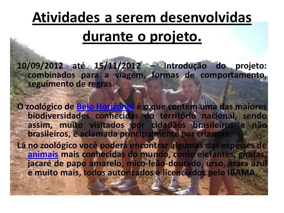 Atividades a serem desenvolvidas durante o projeto. 10/09/2012 até 15/11/2012 – Introdução do projeto: combinados para a viagem, formas de comportamen