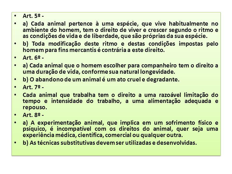 Art. 5º - a) Cada animal pertence à uma espécie, que vive habitualmente no ambiente do homem, tem o direito de viver e crescer segundo o ritmo e as co