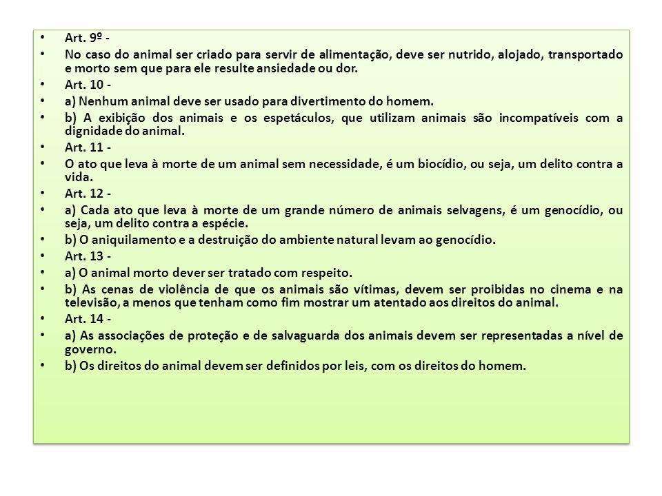 Art. 9º - No caso do animal ser criado para servir de alimentação, deve ser nutrido, alojado, transportado e morto sem que para ele resulte ansiedade