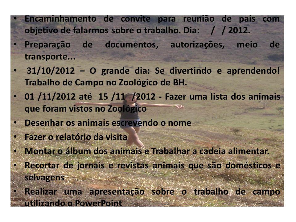 Encaminhamento de convite para reunião de pais com objetivo de falarmos sobre o trabalho. Dia: / / 2012. Preparação de documentos, autorizações, meio