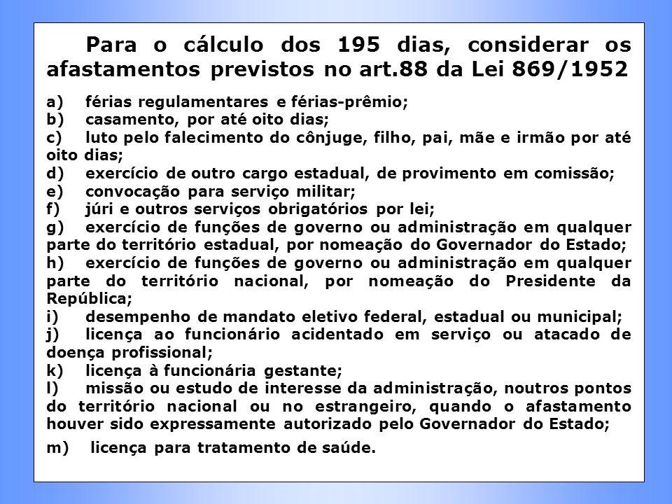 Para o cálculo dos 195 dias, considerar os afastamentos previstos no art.88 da Lei 869/1952 a)férias regulamentares e férias-prêmio; b)casamento, por