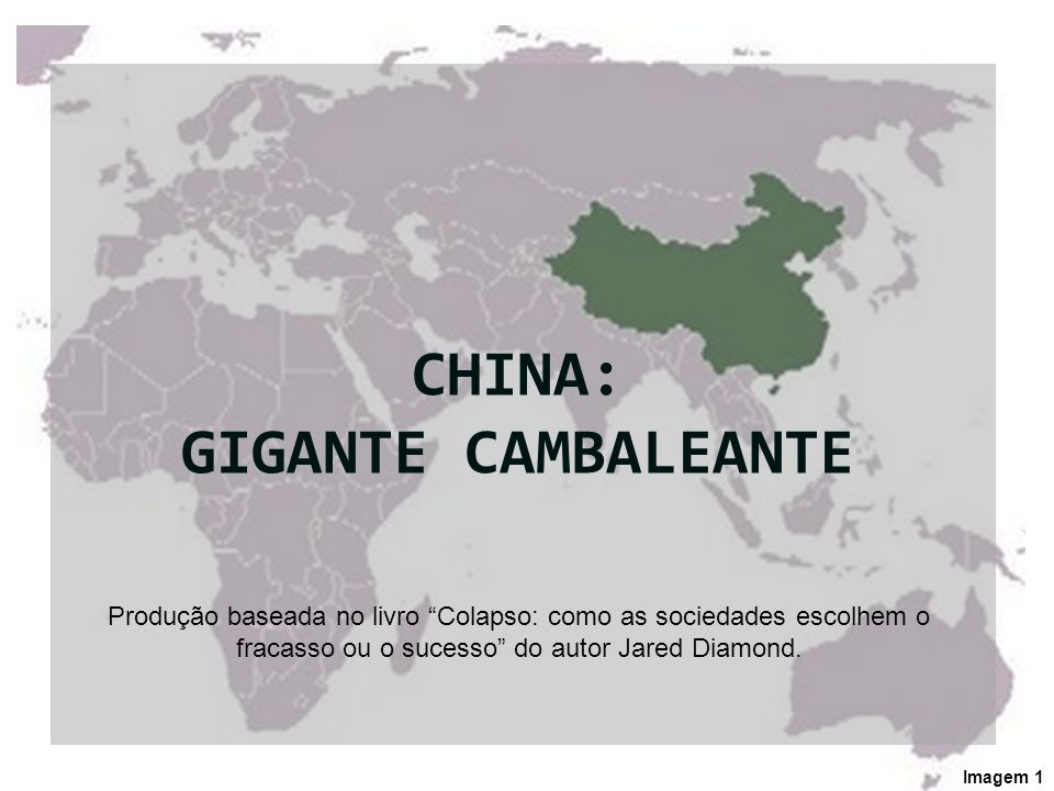 CHINA: GIGANTE CAMBALEANTE Imagem 1 Produção baseada no livro Colapso: como as sociedades escolhem o fracasso ou o sucesso do autor Jared Diamond.