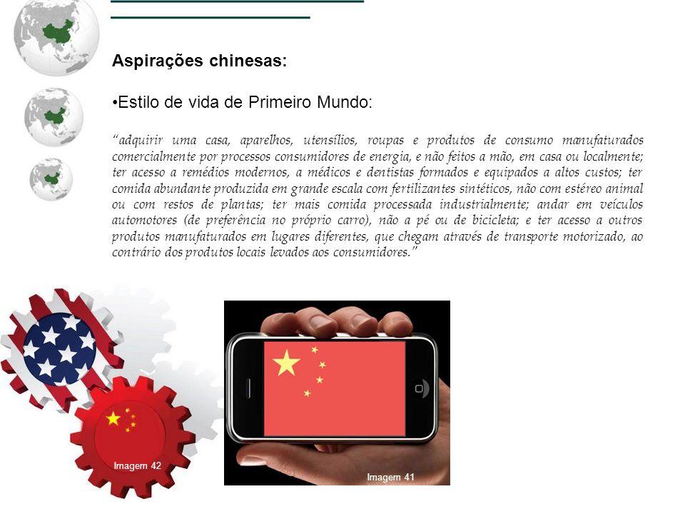 Aspirações chinesas: Estilo de vida de Primeiro Mundo: adquirir uma casa, aparelhos, utensílios, roupas e produtos de consumo manufaturados comercialm