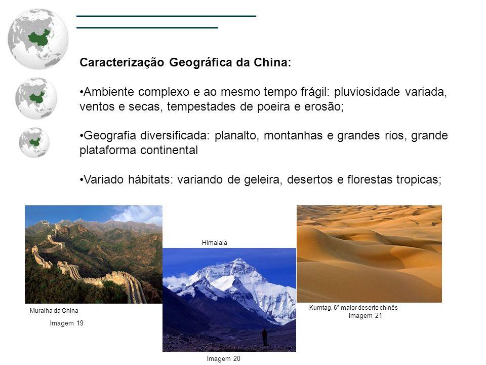 Caracterização Geográfica da China: Ambiente complexo e ao mesmo tempo frágil: pluviosidade variada, ventos e secas, tempestades de poeira e erosão; G