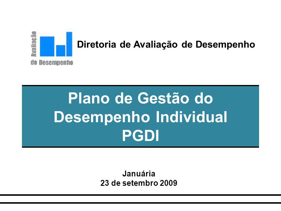 Plano de Gestão do Desempenho Individual PGDI Januária 23 de setembro 2009 Diretoria de Avaliação de Desempenho