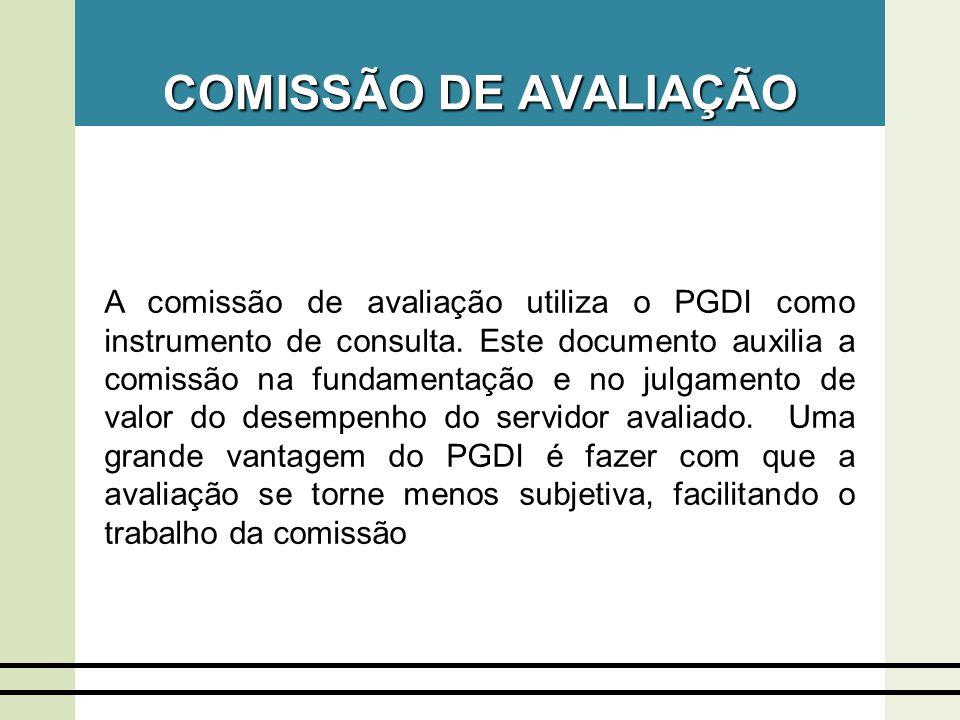 COMISSÃO DE AVALIAÇÃO A comissão de avaliação utiliza o PGDI como instrumento de consulta. Este documento auxilia a comissão na fundamentação e no jul