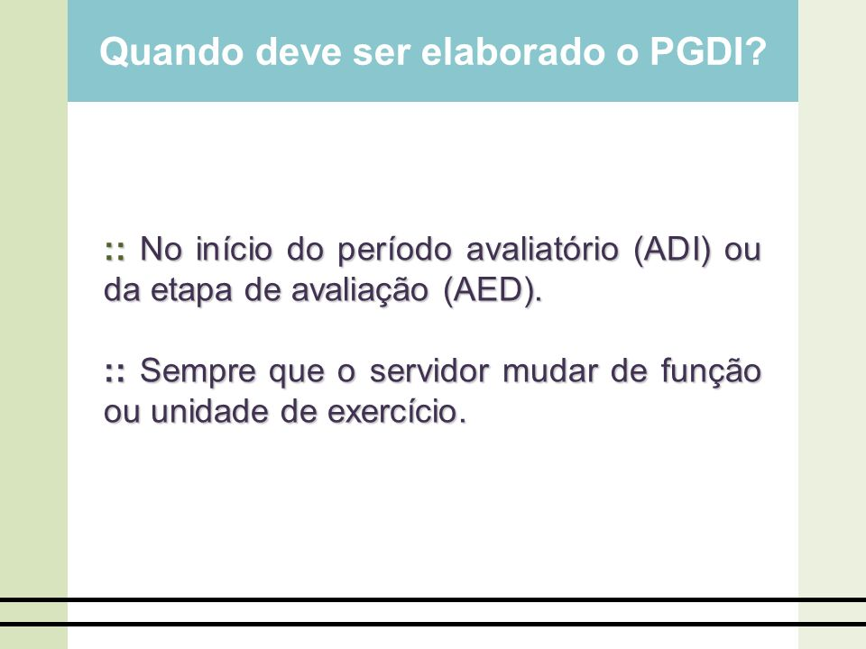 Quando deve ser elaborado o PGDI? ::No início do período avaliatório (ADI) ou da etapa de avaliação (AED). :: No início do período avaliatório (ADI) o