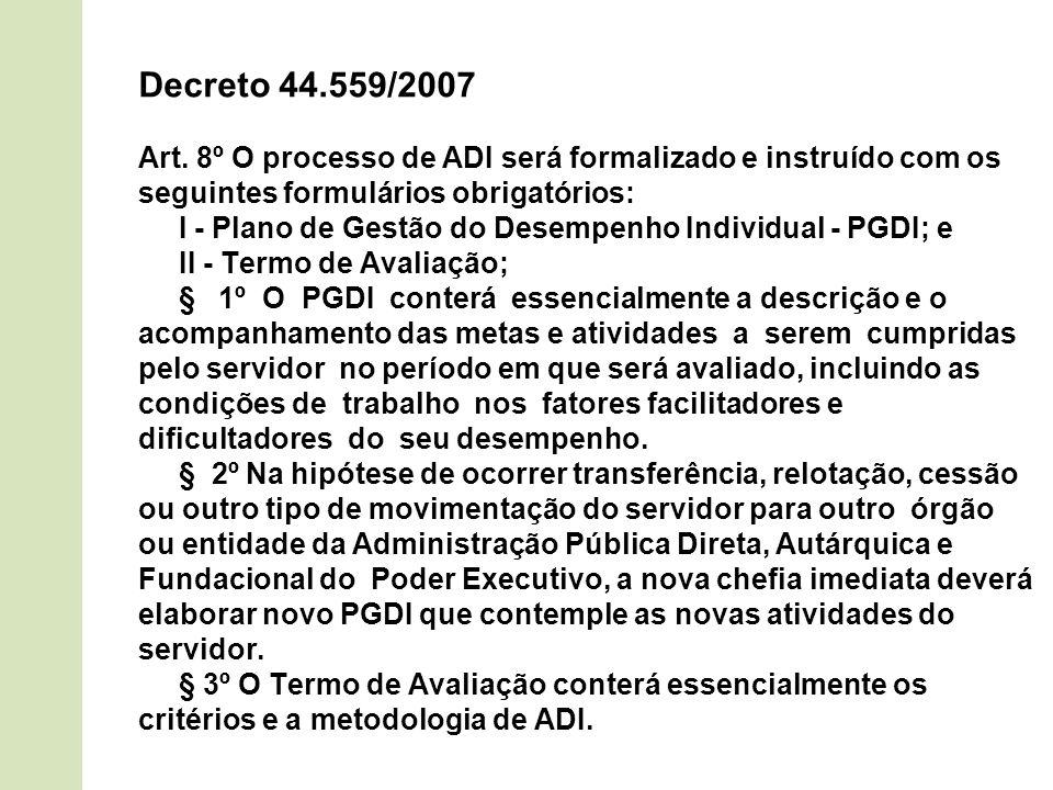 Decreto 44.559/2007 Art. 8º O processo de ADI será formalizado e instruído com os seguintes formulários obrigatórios: I - Plano de Gestão do Desempenh