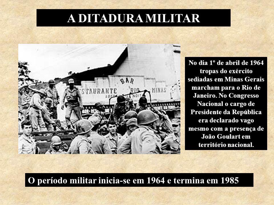 A DITADURA MILITAR No dia 1º de abril de 1964 tropas do exército sediadas em Minas Gerais marcham para o Rio de Janeiro. No Congresso Nacional o cargo