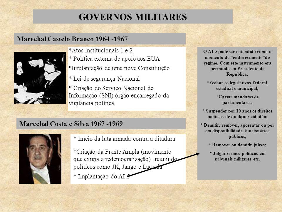 GOVERNOS MILITARES Marechal Castelo Branco 1964 -1967 *Atos institucionais 1 e 2 * Política externa de apoio aos EUA *Implantação de uma nova Constitu