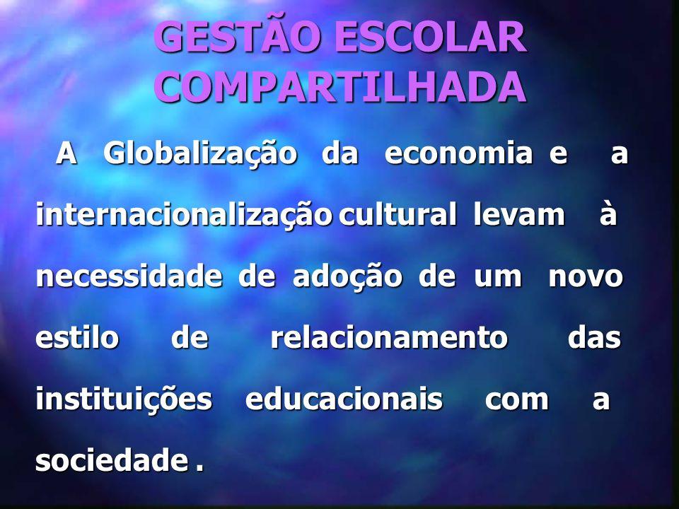 GESTÃO ESCOLAR COMPARTILHADA A Globalização da economia e a internacionalização cultural levam à necessidade de adoção de um novo estilo de relacionamento das instituições educacionais com a sociedade.