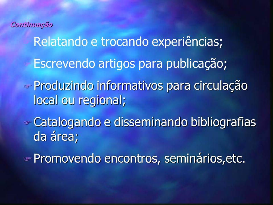 Continuação F F Relatando e trocando experiências; F F Escrevendo artigos para publicação; F Produzindo informativos para circulação local ou regional