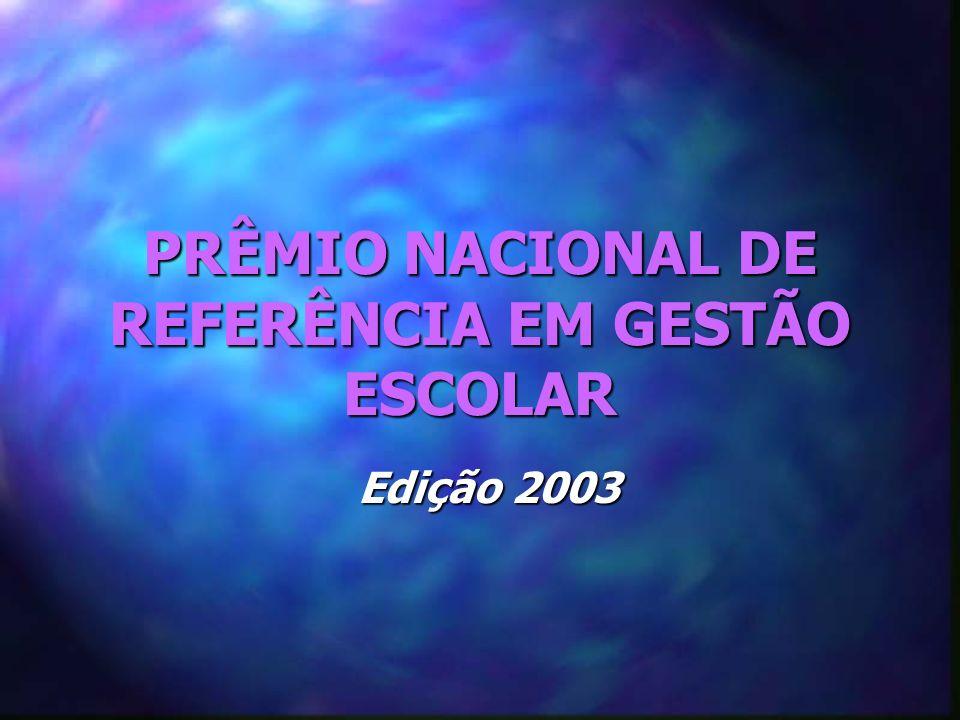 PRÊMIO NACIONAL DE REFERÊNCIA EM GESTÃO ESCOLAR Edição 2003