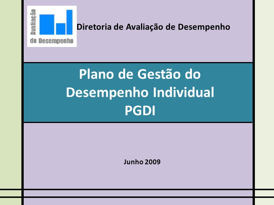 Plano de Gestão do Desempenho Individual PGDI Diretoria de Avaliação de Desempenho Junho 2009