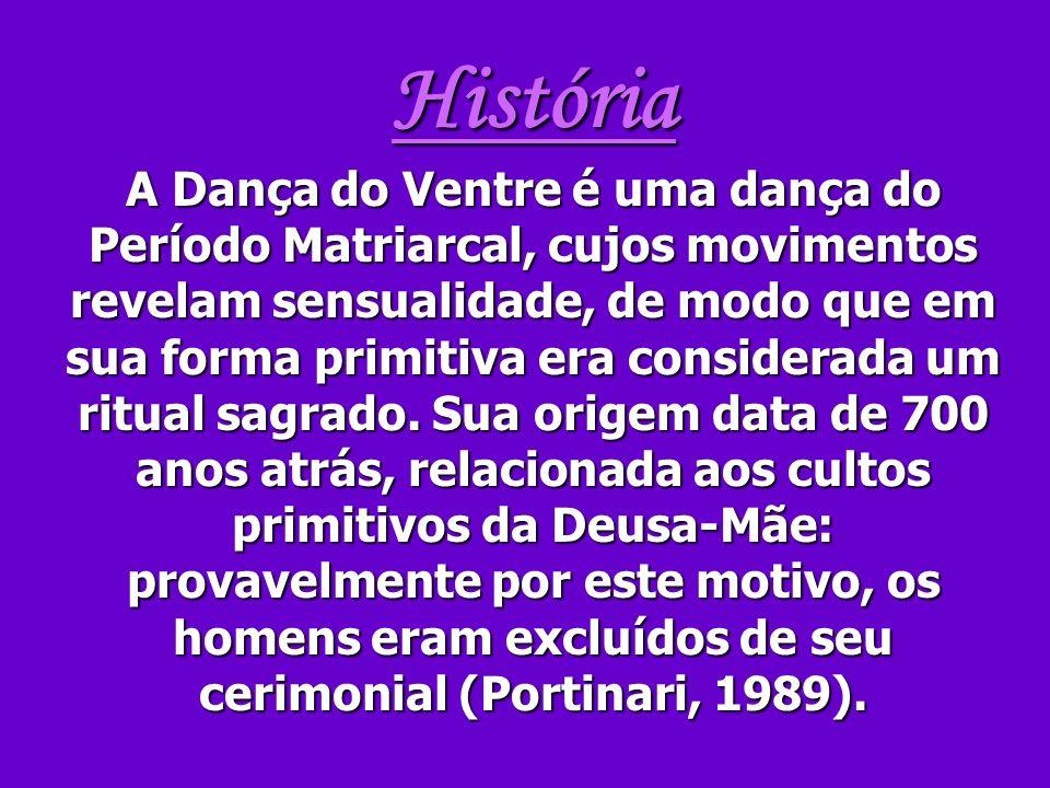 História A Dança do Ventre é uma dança do Período Matriarcal, cujos movimentos revelam sensualidade, de modo que em sua forma primitiva era considerad