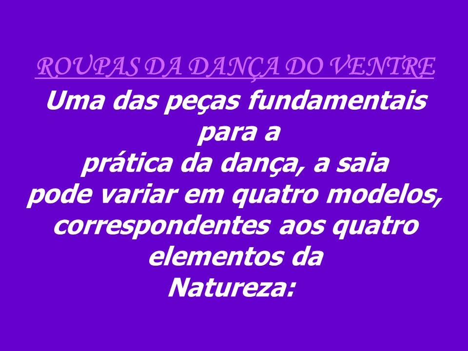 ROUPAS DA DANÇA DO VENTRE Uma das peças fundamentais para a prática da dança, a saia pode variar em quatro modelos, correspondentes aos quatro element