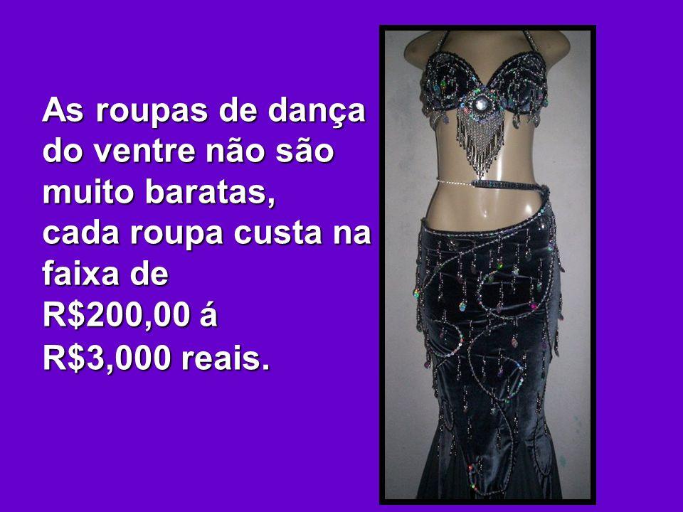 As roupas de dança do ventre não são muito baratas, cada roupa custa na faixa de R$200,00 á R$3,000 reais.