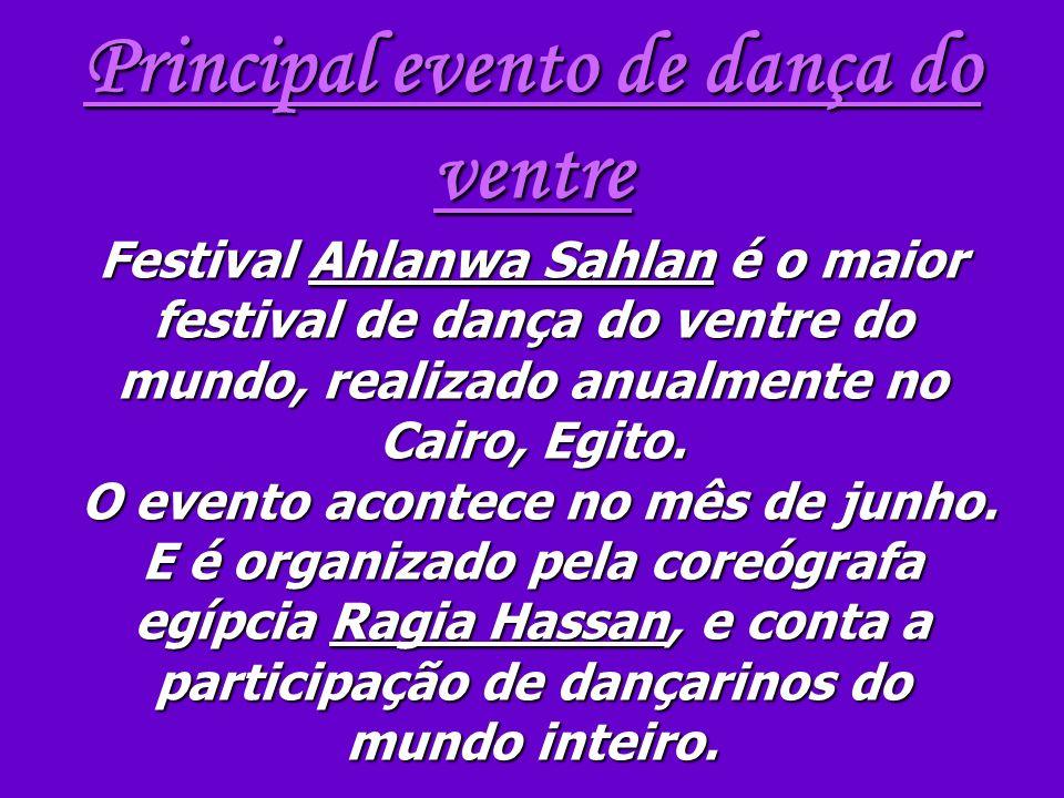 Principal evento de dança do ventre Festival Ahlanwa Sahlan é o maior festival de dança do ventre do mundo, realizado anualmente no Cairo, Egito. O ev
