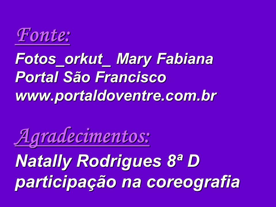 Fonte: Fotos_orkut_ Mary Fabiana Portal São Francisco www.portaldoventre.com.br Agradecimentos: Natally Rodrigues 8ª D participação na coreografia